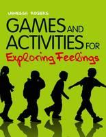 Games and Activities for Exploring Feelings by Vanessa Rogers